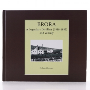 Brora: A Legendary Distillery and Whisky by Dr Patrick Brossard